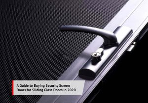 A Guide to Buying Security Screen Doors for Sliding Glass Doors