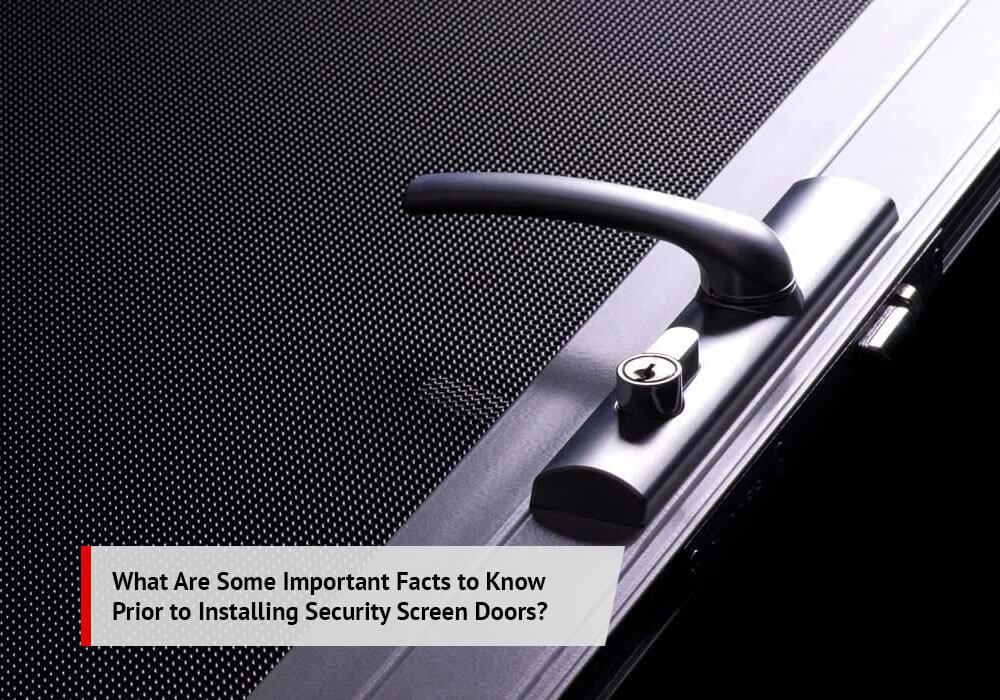 Important Facts to Know Prior to Installing Security Screen Doors